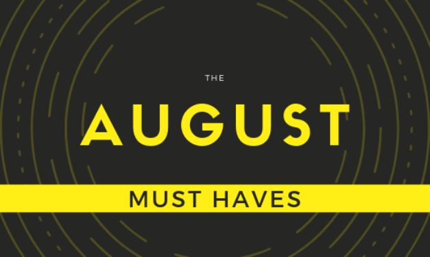 Five August must haves….