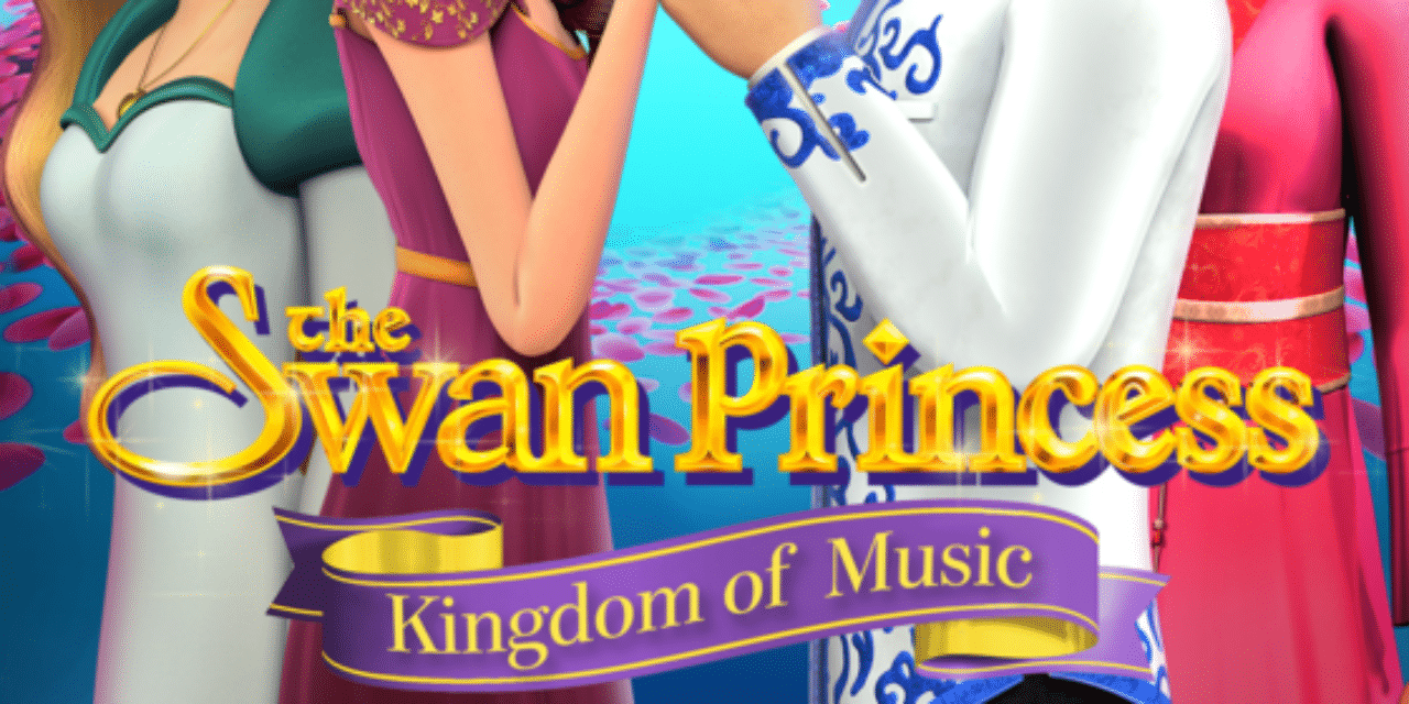 The Swan Princess: Kingdom of Music celebrates the royal summer break with Digital and DVD release